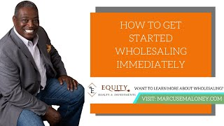 How To Get Started Wholesaling Immediately