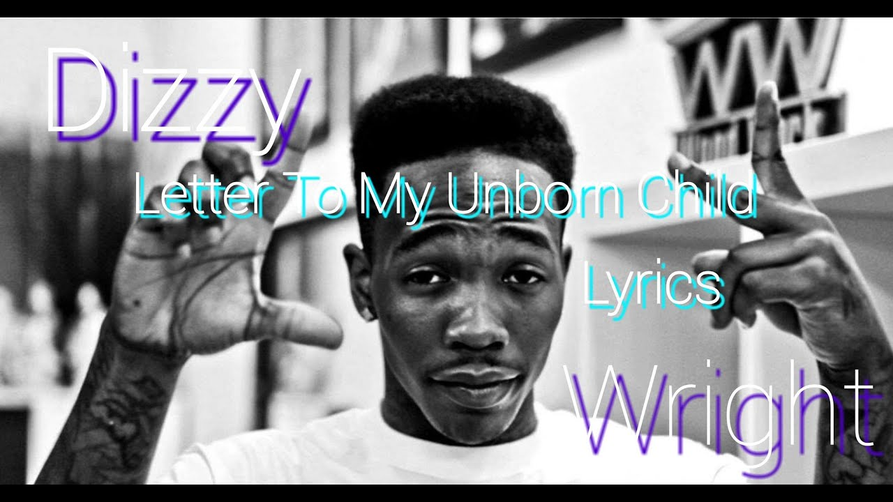 letter to my unborn child dizzy wright letter to my unborn child lyrics 22053