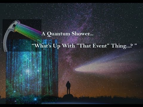"""A Quantum Shower : Asking- """"What's Up With """"That Event"""" Thing..."""