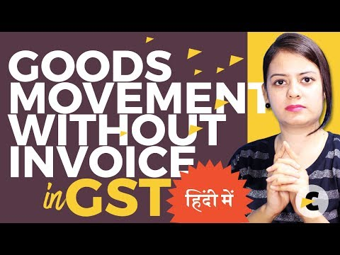 GST 2017 - Transport of Goods without Invoice - Explained in Hindi by Shaifaly Girdharwal
