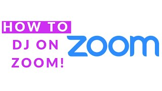 How to DJ on Zoom!