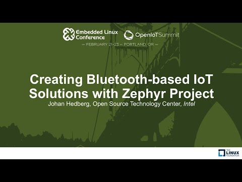 Creating Bluetooth-based IoT Solutions with Zephyr Project - Johan Hedberg, Intel