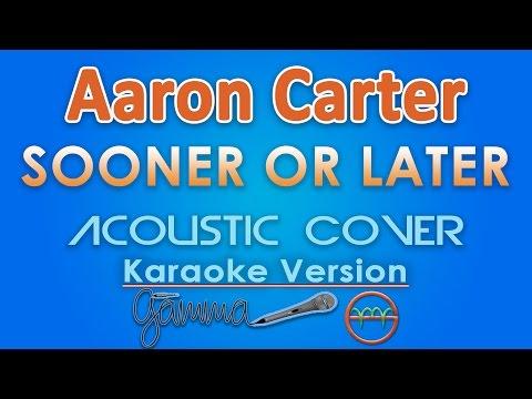 Aaron Carter - Sooner Or Later KARAOKE (Acoustic) by GMusic