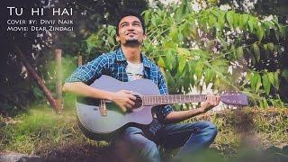 Download Hindi Video Songs - Tu Hi Hai | Cover | Divij Naik | Dear Zindagi | Alia Bhatt | Shahrukh Khan
