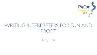 Writing interpreters for fun and profit - PyCon SG 2015