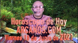 HOROSCOPO DE HOY de ARCANOS.COM - Viernes 18 de Junio de 2021