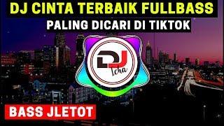 Download lagu DJ CINTA TERBAIK REMIX FULL BASS ♫ LAGU DJ TIK TOK TERBARU YANG LAGI VIRAL 2020