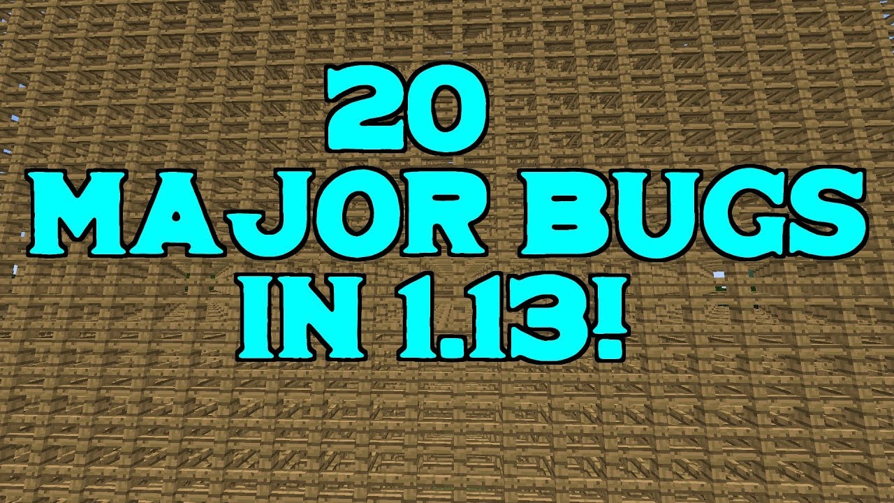 1 13 Minecraft and 20 major bugs introduced