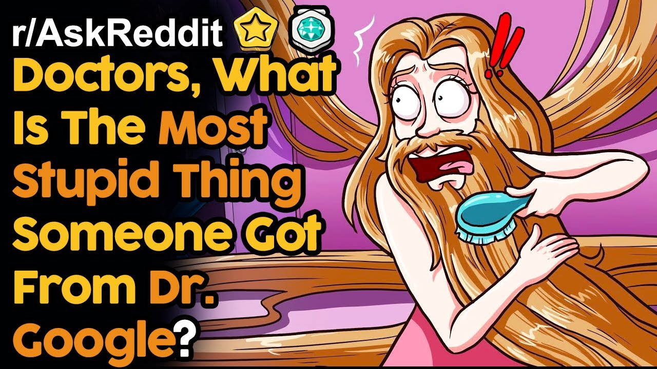 Doctors, What Is The Stupidest Thing Someone Got From Dr. Google (r/AskReddit | Reddit Stories)