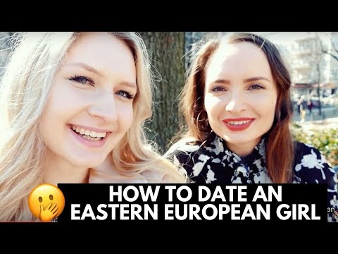HOW TO DATE AN EASTERN EUROPEAN GIRL