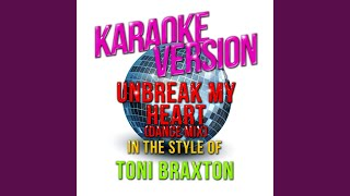 Unbreak My Heart (Dance Mix) (In the Style of Toni Braxton) (Karaoke Version)