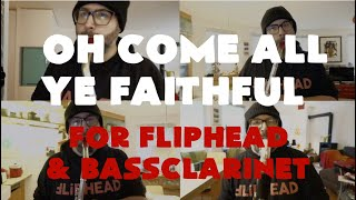 Oh come all ye faithful - for Fliphead & Bassclarinet