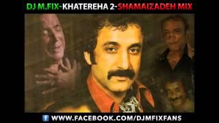 DJ M.FIX - Shamaizadeh Mix (Khatereha 2) مکس شماعی زاده قدیمی شاد