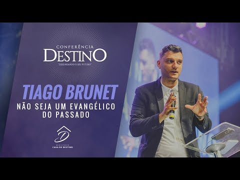 Conferência Destino - Tiago Brunet   Não seja um EVANGÉLICO do passado