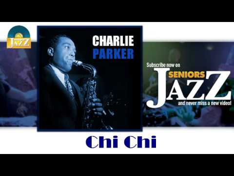 Charlie Parker - Chi Chi (HD) Officiel Seniors Jazz