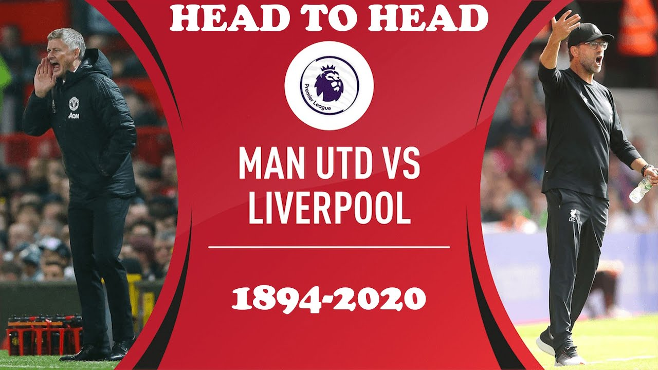 Manchester United Vs Liverpool Head To Head 1894 2020 Youtube