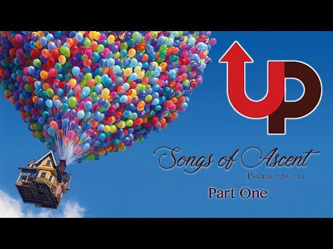 """Up – Songs of Ascent"" Part 1 – Pastor Raymond Woodward"