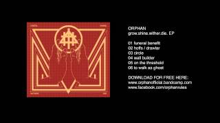 ORPHAN grow.shine.wither.die ep