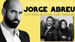 Introduction to Jorge Abreu CPI's Texas Regional Asset Manager