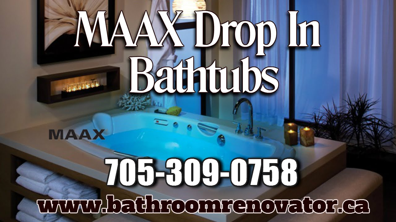 Maax Drop In bathtubs Barrie Ontario, the Bathroom Renovator 705-309 ...