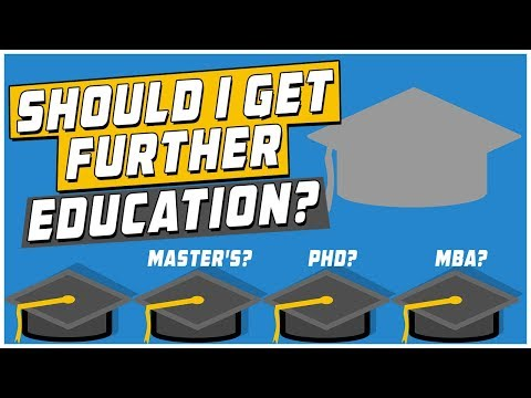Should I Get Further Education Masters, PhD, MBA, and More?
