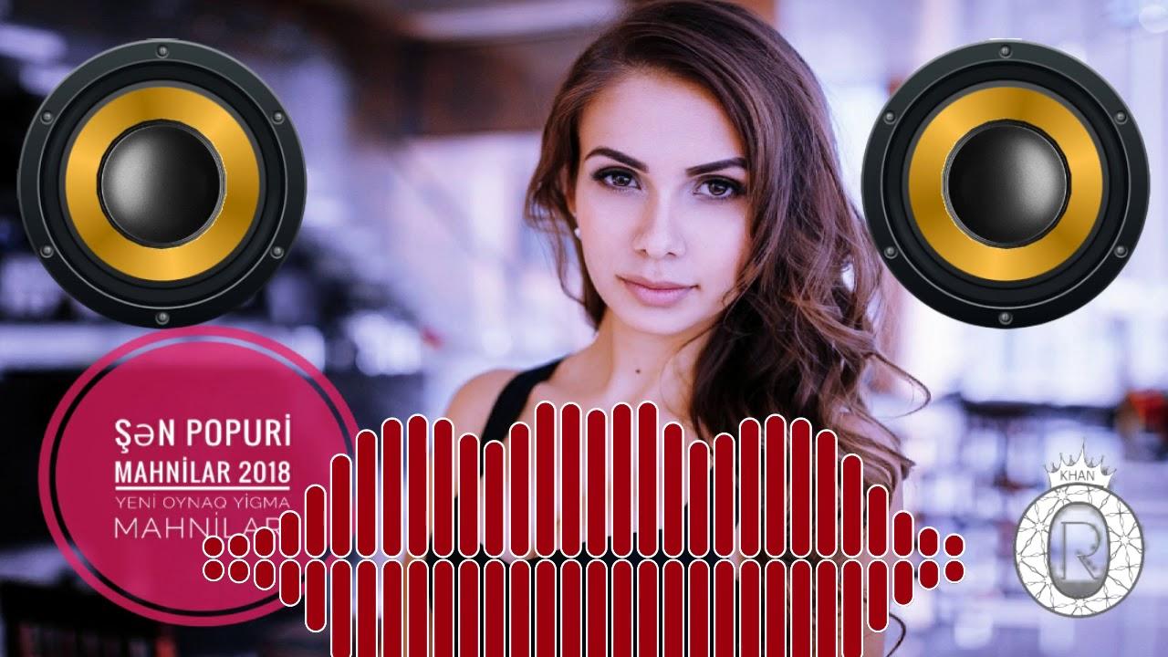 Sən Popuri Mahnilar 2018 Yeni Oynaq Yigma Mahnilari Orkhan Muzik