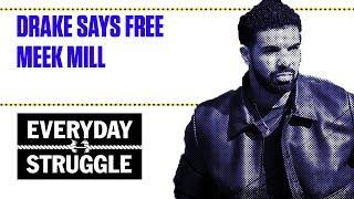 Drake Says Free Meek Mill   Everyday Struggle