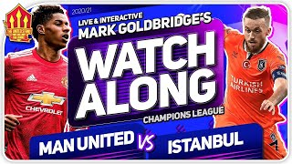 MANCHESTER UNITED vs ISTANBUL BASAKSEHIR With Mark GOLDBRIDGE LIVE