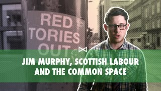 #LeftScotland 002: Jim Murphy, Scottish Labour and the  Common Space