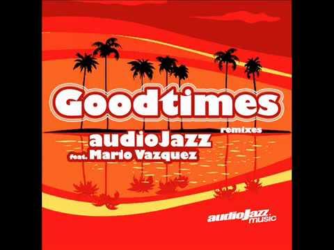 audioJazz feat. Mario Vazquez - Goodtimes Remixes