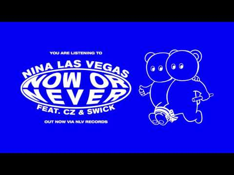 Nina Las Vegas - Now Or Never (feat. C.Z. and Swick)
