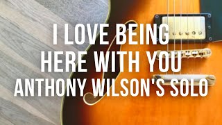 I Love Being Here With You - Anthony Wilson's solo