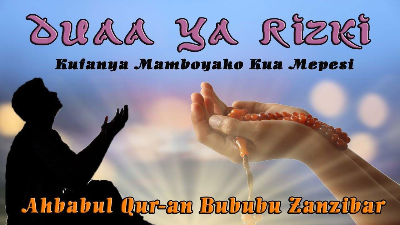 Download Dua Ya Rizki. Kufanya Mamboyako Kua Mepesi - Ahbabul Qur'an Bububu Zanzibar