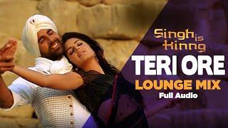 Teri Ore Lounge Mix| Full Audio| Singh Is Kinng| Rahat Fateh Ali Khan| Shreya Ghoshal | Akshay Kumar