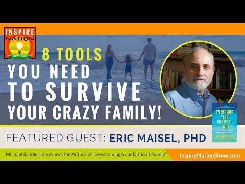 🌟 DR ERIC MAISEL: 8 Tools You Need to Survive Your Crazy Family! | Overcoming Your Difficult Family