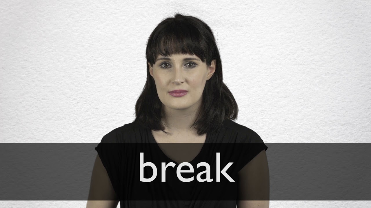 Break definition and meaning | Collins English Dictionary