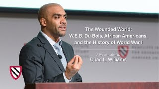The Wounded World: W. E. B. Du Bois and the History of WWI | Chad L. Williams || Radcliffe Institute