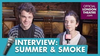 Summer and Smoke interview with the cast