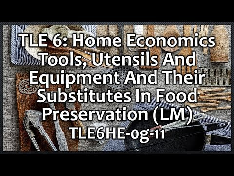TLE 6 - H.E. Tools, Utensils And Equipment In Food Preservation  (TLE6HE-0g-11)