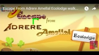 Escape From Adrere Amellal Ecolodge walkthrough. .