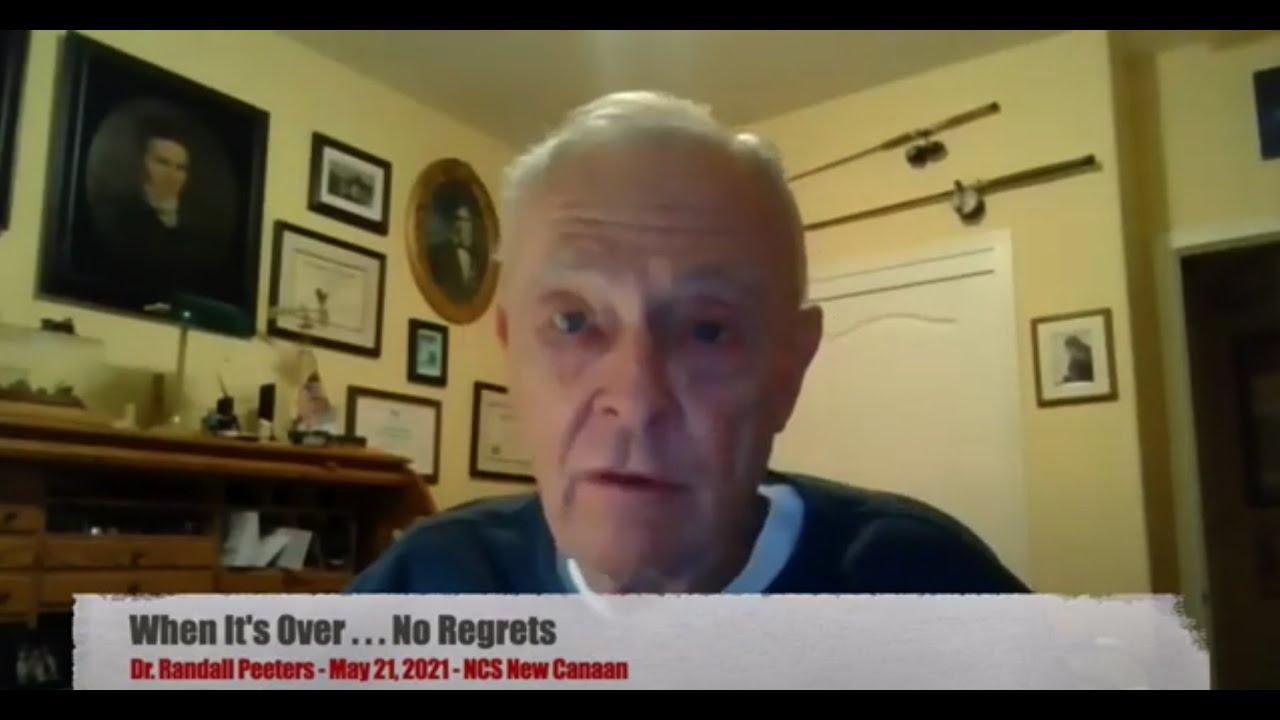 When It's Over . . . No Regrets (Dr. Randall Peeters - 5/21/21 - NCS New Canaan)