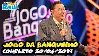 JOGO DO BANQUINHO - Completo 20/04/2019 | PROGRAMA RAUL GIL