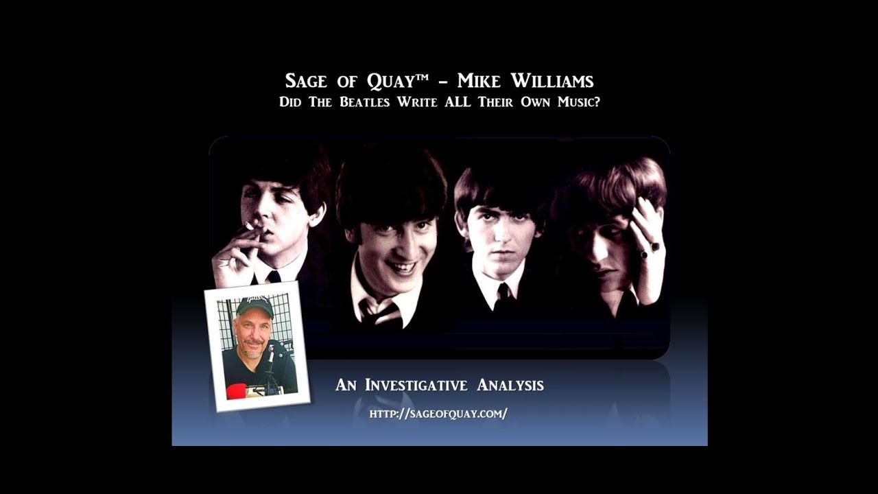 Sage of Quay™ - Mike Williams - Did The Beatles Write All Their Own Music? (Apr 2020)