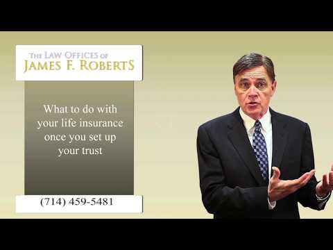 What to do with your life insurance policy once you set up your trust.