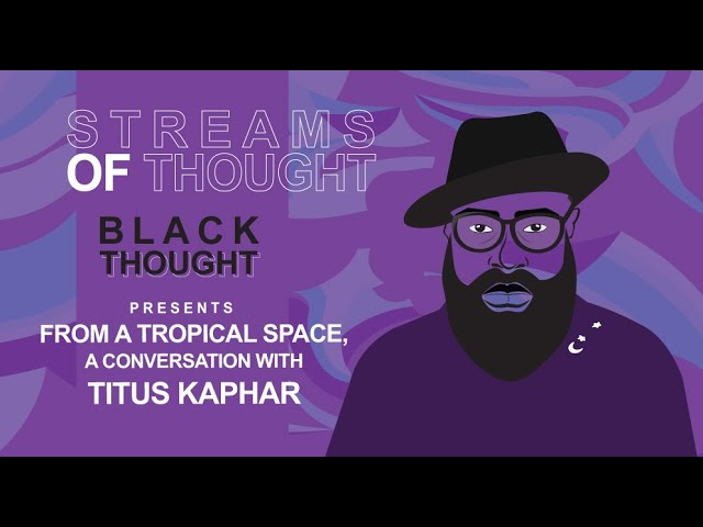 Streams Of Thought Presents: From a Tropical Space, a Conversation with Titus Kaphar