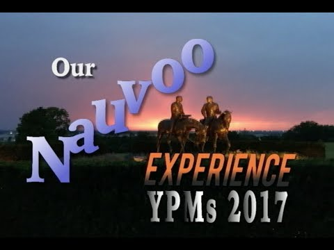 """""""Our Nauvoo Experience"""" YPMs 2017"""