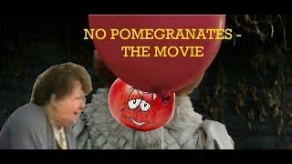 No Pomegranates - The IT Movie Parody -  Pomegranowise