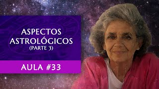 Aula #33 - Aspectos Astrológicos (Parte 3) - Maria Flávia de Monsaraz