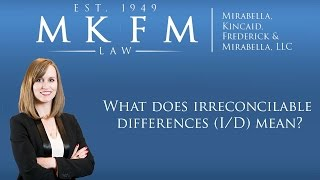 Mirabella, Kincaid, Frederick & Mirabella, LLC Video - What Does Irreconcilable Differences (I/D) Mean?