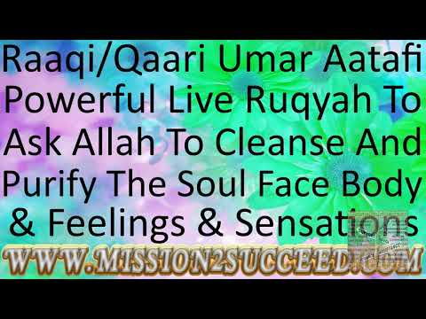 RUQYAH TO ASK ALLAH TO CLEANSE PURIFY THE SOUL FACE BODY SENSATIONS & FEELINGS BY RAAQI UMAR AATAFI from YouTube · Duration:  16 minutes 16 seconds